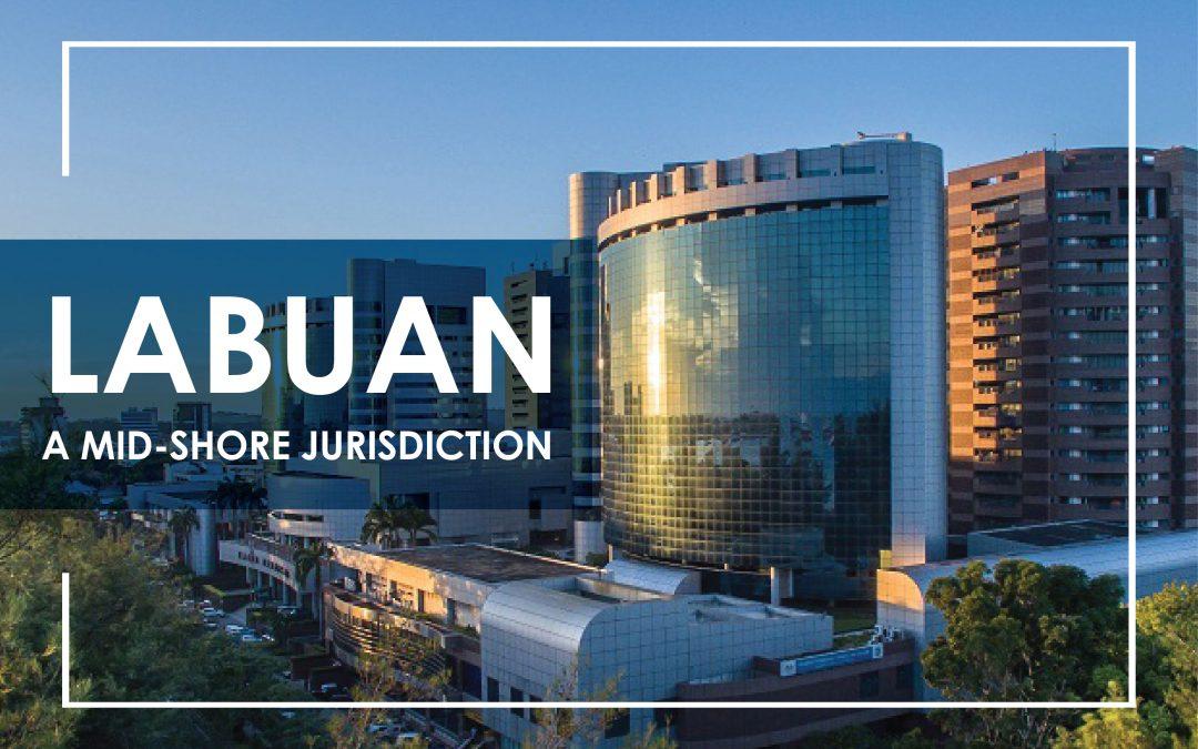 Labuan – A Mid-shore Jurisdiction