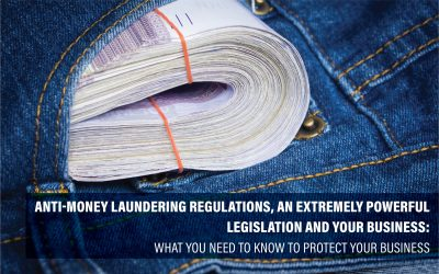 Anti-Money Laundering Regulations, An Extremely Powerful Legislation and Your Business: What You Need to Know to protect your business