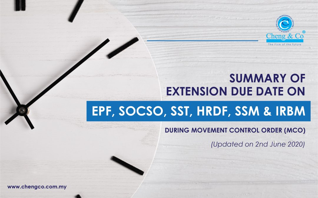 Summary of Extension Due Date on EPF, SOCSO, SST, HRDF, SSM & IRBM During Movement Control Order (MCO) (Latest Update: 2nd June 2020)