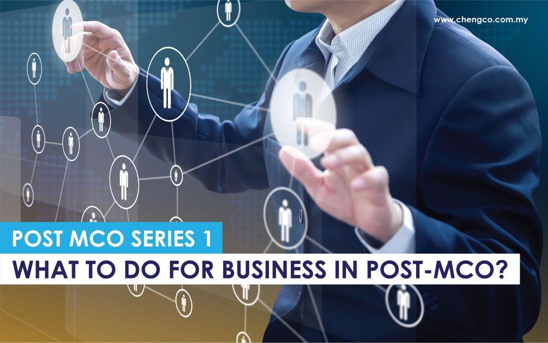 Post MCO Series 1 – What To Do For Business In Post-MCO?