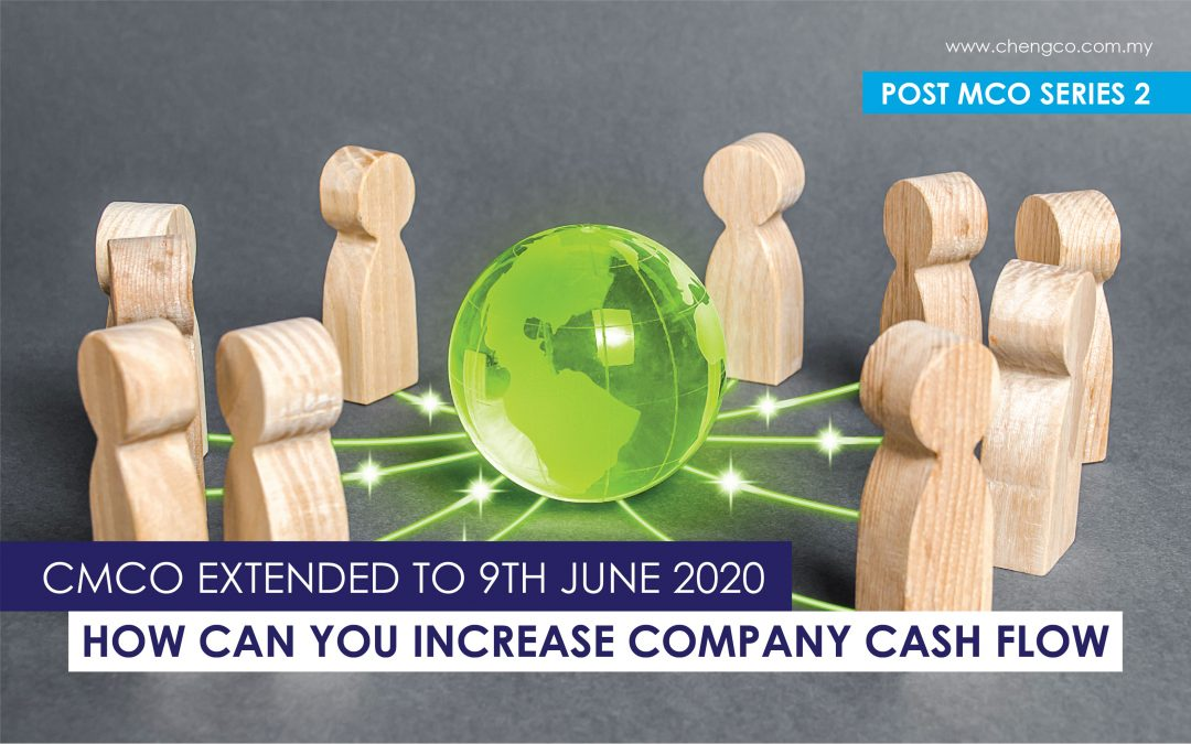 Post MCO Series 2 – CMCO Extended To 9th June 2020, How Can You Increase Company Cash Flow
